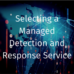 Selecting a Managed Detection and Response Service